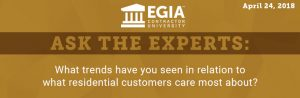 EGIA Ask the Experts - What trends have you seen in relation to what residential customers care most about?