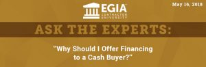 EGIA Ask the Experts - Why Should I Offer Financing to a Cash Buyer?