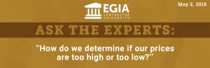 EGIA Ask the Experts - How do we determine if our prices are too high or too low?
